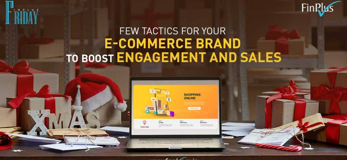 Few tactics for your e-commerce brand to boost engagement and sales